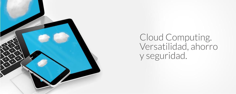 Cloud computing. Versatilidad, ahorro y seguridad